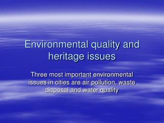 Environmental quality and heritage issues