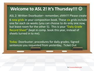 Welcome to ASL 2! It's Thursday!!!  
