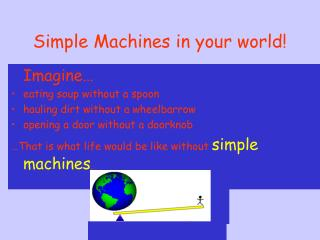 Simple Machines in your world!