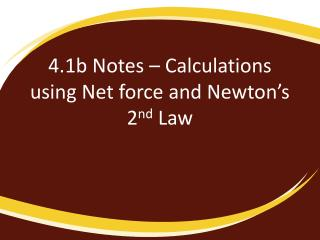 4.1b  Notes – Calculations using Net force and Newton's 2 nd  Law