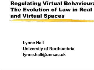 Regulating Virtual Behaviour:  The Evolution of Law in Real and Virtual Spaces