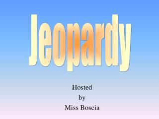 Hosted by Miss Boscia