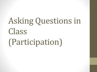 Asking Questions in Class (Participation)