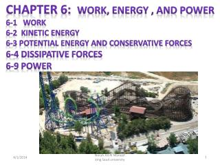 Chapter 6:   Work, energy , and power 6-1   Work 6-2  Kinetic energy 6-3 Potential energy and conservative forces 6-4 Di