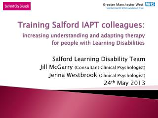 Salford Learning Disability Team Jill McGarry  (Consultant Clinical Psychologist)