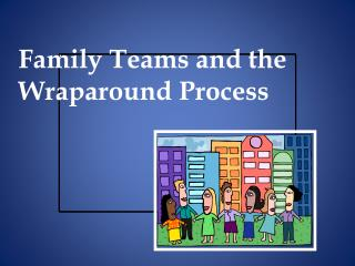 Family Teams and the Wraparound Process