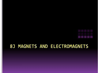 8J MAGNETS AND ELECTROMAGNETS