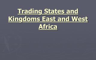 Trading States and Kingdoms East and West Africa