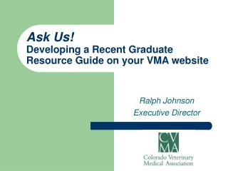 Ask Us! Developing a Recent Graduate Resource Guide on your VMA website