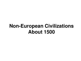 Non-European Civilizations About 1500