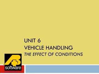 Unit 6 VEHICLE HANDLING THE EFFECT OF CONDITIONS