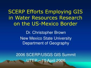 SCERP Efforts Employing GIS  in Water Resources Research on the US-Mexico Border