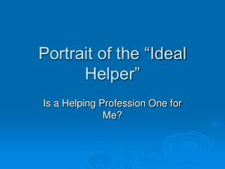 "Portrait of the ""Ideal Helper"""