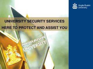 UNIVERSITY SECURITY SERVICES HERE TO PROTECT AND ASSIST YOU