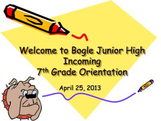 Welcome to Bogle Junior High Incoming 7 th  Grade Orientation
