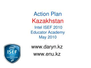 Action Plan  Kazakhstan Intel  ISEF 2010 Educator Academy May 2010