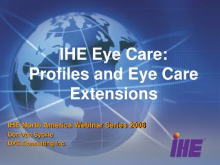 IHE Eye Care: Profiles and Eye Care Extensions