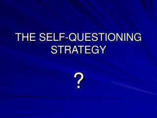 THE SELF-QUESTIONING STRATEGY