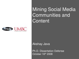 Mining Social Media Communities and  Content Akshay Java Ph.D. Dissertation Defense