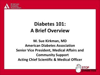 Diabetes 101: A Brief Overview M. Sue Kirkman, MD American Diabetes Association