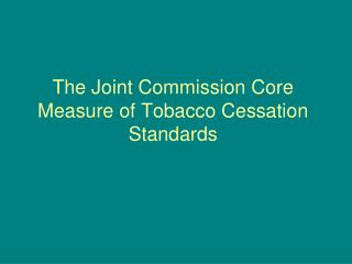The Joint Commission Core Measure of Tobacco Cessation Standards