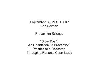 "September 25, 2012 H 397 Bob Selman Prevention Science "" Crow Boy "" :"