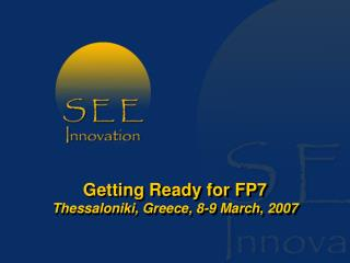 Getting Ready for FP7 Thessaloniki, Greece, 8-9 March, 2007