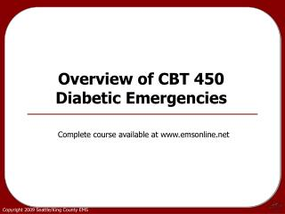 Overview of CBT 450  Diabetic Emergencies