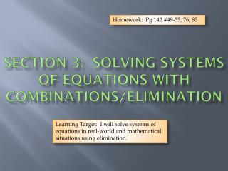 Section 3:  solving Systems of Equations with combinations/elimination