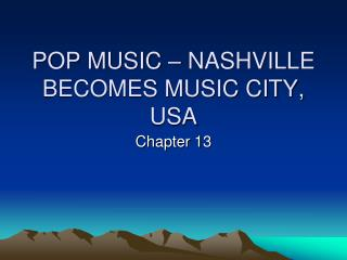 POP MUSIC – NASHVILLE BECOMES MUSIC CITY, USA