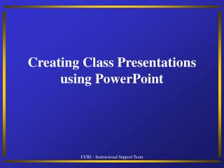 Creating Class Presentations using PowerPoint