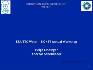 EEA/ETC Water – EIONET Annual Workshop Helga Lindinger  Andreas Scheidleder