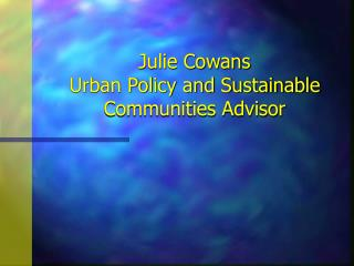 Julie Cowans Urban Policy and Sustainable Communities Advisor