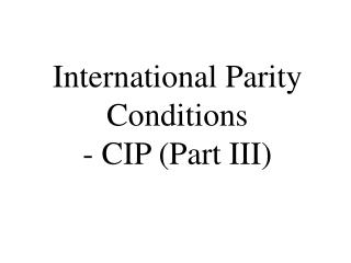International Parity Conditions - CIP (Part III)