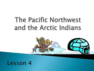 The Pacific Northwest and the Arctic Indians