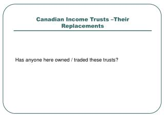 Canadian Income Trusts –Their Replacements