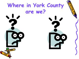 Where in York County  are we?