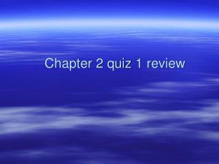 Chapter 2  quiz  1 review