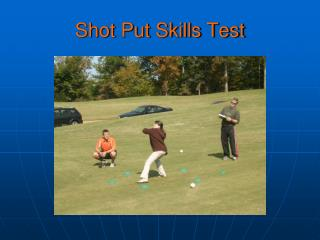 Shot Put Skills Test