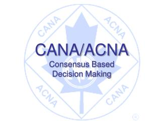 CANA/ACNA Consensus Based Decision Making