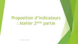 Proposition d'indicateurs : Atelier 2 ème  partie