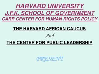 HARVARD UNIVERSITY J.F.K. SCHOOL OF GOVERNMENT CARR CENTER FOR HUMAN RIGHTS POLICY