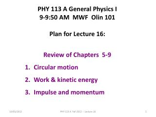 PHY 113 A General Physics I 9-9:50 AM  MWF  Olin 101 Plan for Lecture 16: Review of Chapters  5-9