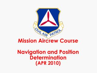 Mission Aircrew Course Navigation and Position Determination (APR 2010)