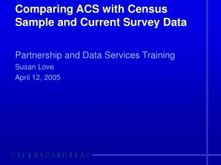 Comparing ACS with Census Sample and Current Survey Data