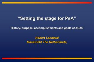 """Setting the stage for PsA"" History, purpose, accomplishments and goals of ASAS"
