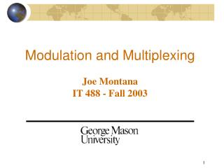 Modulation and Multiplexing Joe Montana IT 488 - Fall 2003