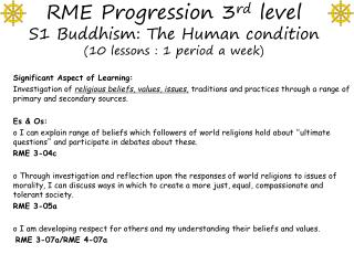 RME Progression 3 rd  level S1 Buddhism: The Human condition  (10 lessons : 1 period a week)