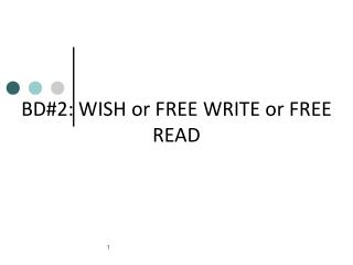 BD#2: WISH or FREE WRITE or FREE READ