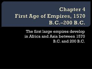 Chapter 4 First Age of Empires, 1570 B.C.–200 B.C.